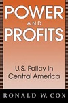 Power And Profits: U.S. Policy in Central America by Ronald Cox