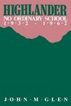 Highlander: No Ordinary School 1932-1962