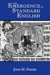 The Emergence of Standard English by John H. Fisher