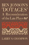 Ben Jonson's 'Dotages': A Reconsideration of the Late Plays