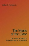 The Music of the Close: The Final Scenes of Shakespeare's Tragedies