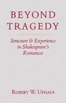 Beyond Tragedy: Structure and Experience in Shakespeare's Romances