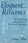 Eloquent Reticence: Withholding Information in Fictional Narrative by Leona Toker