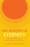The Shadow of Eternity: Belief and Structure in Herbert, Vaughan, and Traherne