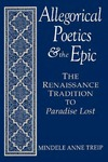 Allegorical Poetics and the Epic: The Renaissance Tradition to <i>Paradise Lost</i>