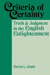 Criteria Of Certainty: Truth and Judgment in the English Enlightenment by Kevin L. Cope