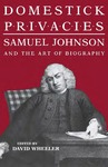 Domestick Privacies: Samuel Johnson and the Art of Biography