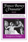Frances Burney, Dramatist: Gender, Performance, and the Late Eighteenth-Century Stage