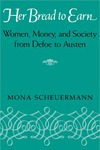 Her Bread To Earn: Women, Money, and Society from Defoe to Austen