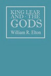 King Lear and the Gods by William R. Elton