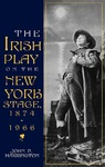 The Irish Play on the New York Stage, 1874-1966