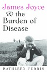 James Joyce and the Burden of Disease
