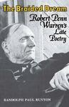 The Braided Dream: Robert Penn Warren's Late Poetry