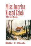 Miss America Kissed Caleb: Stories