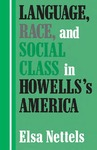 Language, Race, and Social Class in Howells's America by Elsa Nettels