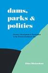 Dams, Parks and Politics: Resource Development and Preservation the Truman-Eisenhower Era by Elmo Richardson