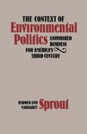 The Context of Environmental Politics: Unfinished Business for America's Third Century by Harold Sprout and Margaret Sprout