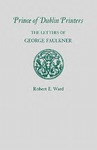 Prince of Dublin Printers: The Letters of George Faulkner