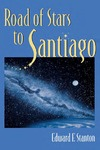 Road of Stars to Santiago by Edward F. Stanton