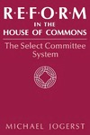 Reform in the House of Commons: The Select Committee System