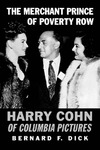 The Merchant Prince of Poverty Row: Harry Cohn of Columbia Pictures by Bernard F. Dick