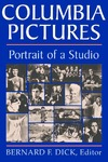 Columbia Pictures: Portrait of a Studio by Bernard F. Dick
