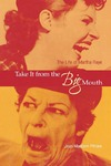 Take It from the Big Mouth: The Life of Martha Raye by Jean Maddern Pitrone