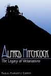 Alfred Hitchcock: The Legacy of Victorianism by Paula Marantz Cohen