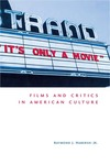 It's Only a Movie! Films and Critics in American Culture by Raymond J. Haberski Jr.