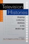 Television Histories: Shaping Collective Memory in the Media Age by Peter C. Rollins and Gary R. Edgerton