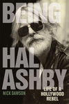 Being Hal Ashby: Life of a Hollywood Rebel by Nick Dawson