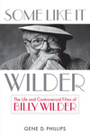 Some Like It Wilder: The Life and Controversial Films of Billy Wilder by Gene D. Phillips