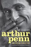 Arthur Penn: American Director by Nat Segaloff