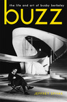 Buzz: The Life and Art of Busby Berkeley by Jeffrey Spivak