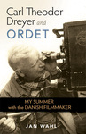 Carl Theodor Dreyer and Ordet: My Summer with the Danish Filmmaker by Jan Wahl