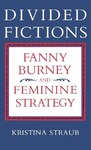 Divided Fictions: Fanny Burney and Feminine Strategy