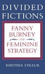 Divided Fictions: Fanny Burney and Feminine Strategy