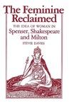 The Feminine Reclaimed: The Idea of Woman in Spenser, Shakespeare, and Milton