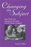Changing The Subject: Mary Wroth and Figurations of Gender in Early Modern England