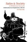 Satire and Society in Wilhelmine Germany: Kladderadatsch and Simplicissimus, 1890–1914 by Ann Taylor Allen