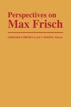 Perspectives on Max Frisch by Gerhard F. Probst and Jay F. Bodine