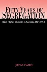 Fifty Years of Segregation: Black Higher Education in Kentucky, 1904-1954