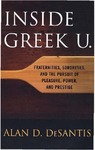 Inside Greek U.: Fraternities, Sororities, and the Pursuit of Pleasure, Power, and Prestige by Alan D. DeSantis