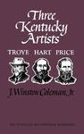 Three Kentucky Artists: Troye, Hart, Price by J. Winston Coleman Jr.