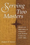 Serving Two Masters: Moravian Brethren in Germany and North Carolina, 1727-1801