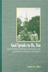 God Speaks to Us, Too: Southern Baptist Women on Church, Home, and Society by Susan M. Shaw