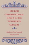 English Congregational Hymns in the Eighteenth Century by Madeleine Forrell Marshall and Janet M. Todd