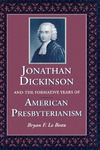 Jonathan Dickinson and the Formative Years of American Presbyterianism