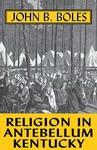 Religion In Antebellum Kentucky by John B. Boles