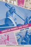 American Women and Flight since 1940 by Deborah G. Douglas